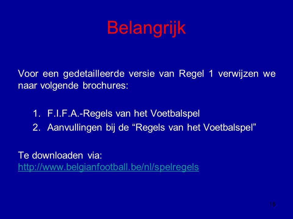 Belangrijk Voor een gedetailleerde versie van Regel 1 verwijzen we naar volgende brochures: F.I.F.A.-Regels van het Voetbalspel.