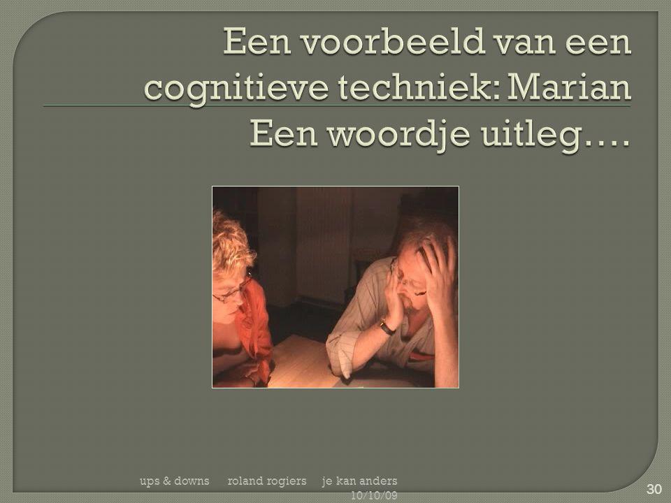 Een voorbeeld van een cognitieve techniek: Marian Een woordje uitleg….