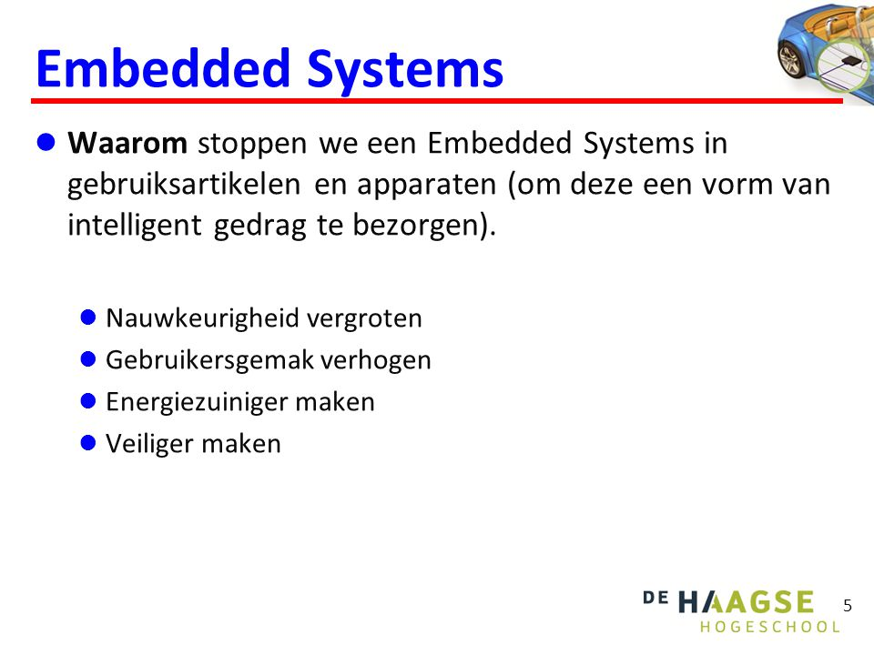 Embedded Systems Waar (in welke apparaten) vinden we Embedded Systems