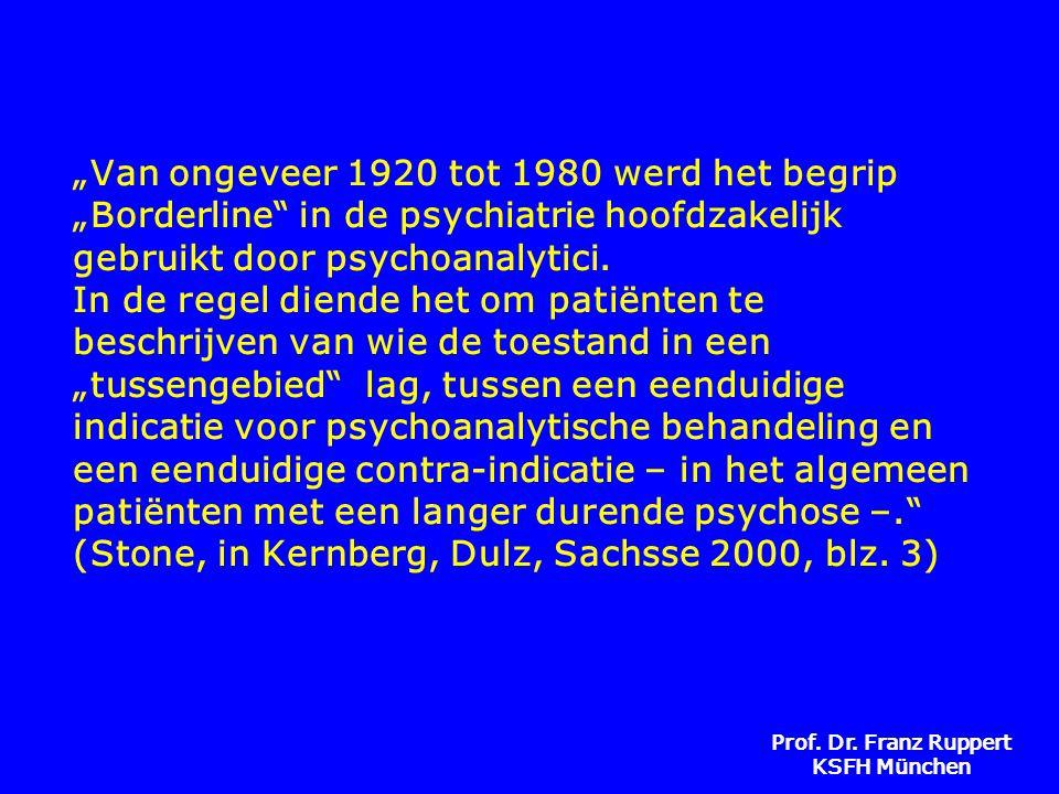 """""""Van ongeveer 1920 tot 1980 werd het begrip """"Borderline in de psychiatrie hoofdzakelijk gebruikt door psychoanalytici. In de regel diende het om patiënten te beschrijven van wie de toestand in een """"tussengebied lag, tussen een eenduidige indicatie voor psychoanalytische behandeling en een eenduidige contra-indicatie – in het algemeen patiënten met een langer durende psychose –. (Stone, in Kernberg, Dulz, Sachsse 2000, blz. 3)"""