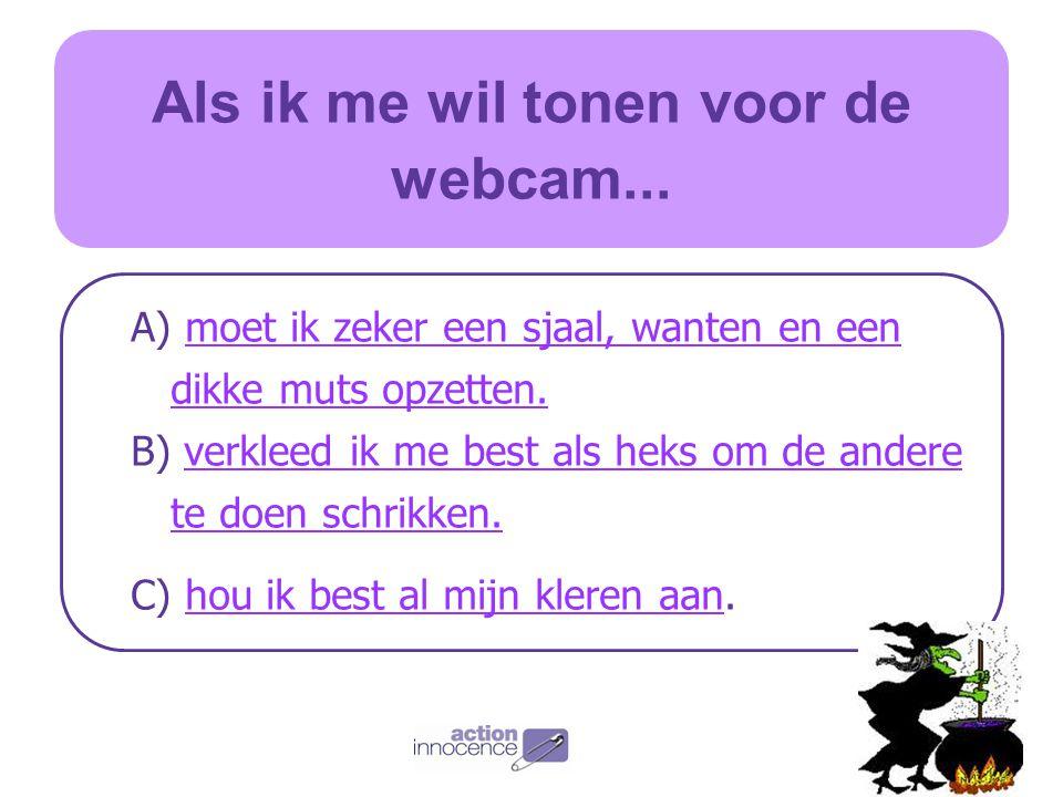 Als ik me wil tonen voor de webcam...