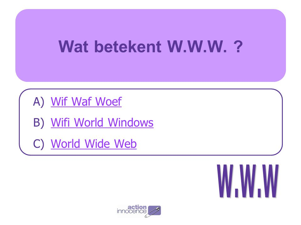 Wat betekent W.W.W. Wif Waf Woef Wifi World Windows World Wide Web