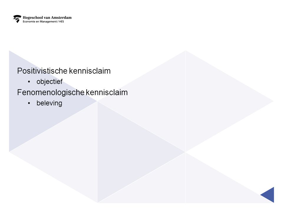 Positivistische kennisclaim Fenomenologische kennisclaim