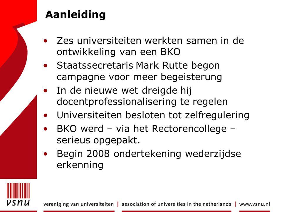 Aanleiding Zes universiteiten werkten samen in de ontwikkeling van een BKO. Staatssecretaris Mark Rutte begon campagne voor meer begeisterung.