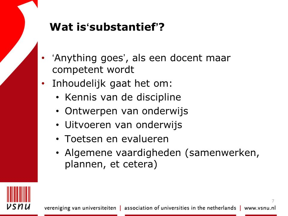 Wat is'substantief' 'Anything goes', als een docent maar competent wordt. Inhoudelijk gaat het om: