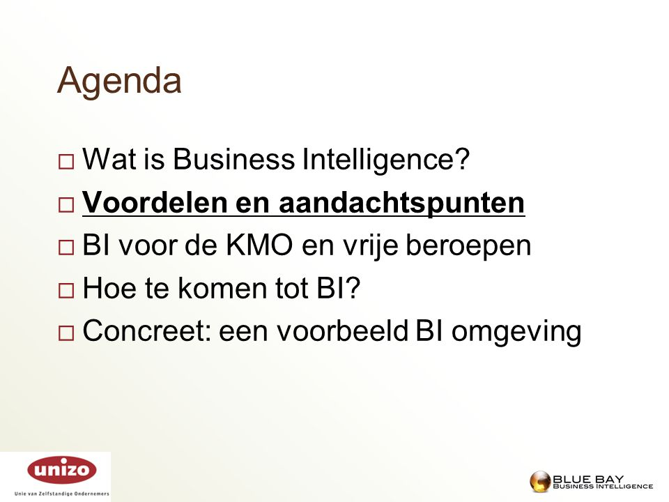 Agenda Wat is Business Intelligence Voordelen en aandachtspunten