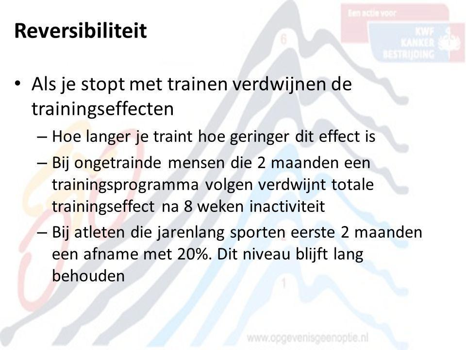 Reversibiliteit Als je stopt met trainen verdwijnen de trainingseffecten. Hoe langer je traint hoe geringer dit effect is.