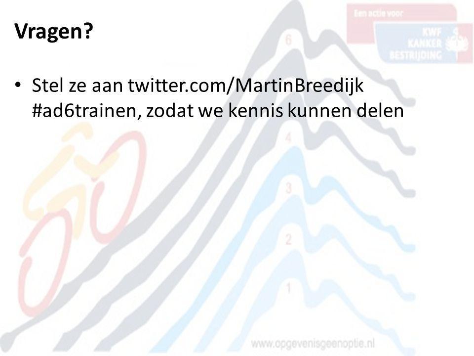 Vragen Stel ze aan twitter.com/MartinBreedijk #ad6trainen, zodat we kennis kunnen delen