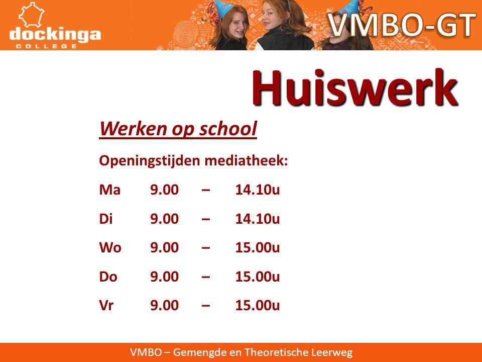 Huiswerk VMBO-GT Werken op school Openingstijden mediatheek: