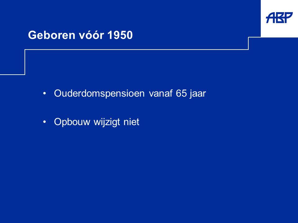 Geboren vóór 1950 Ouderdomspensioen vanaf 65 jaar Opbouw wijzigt niet