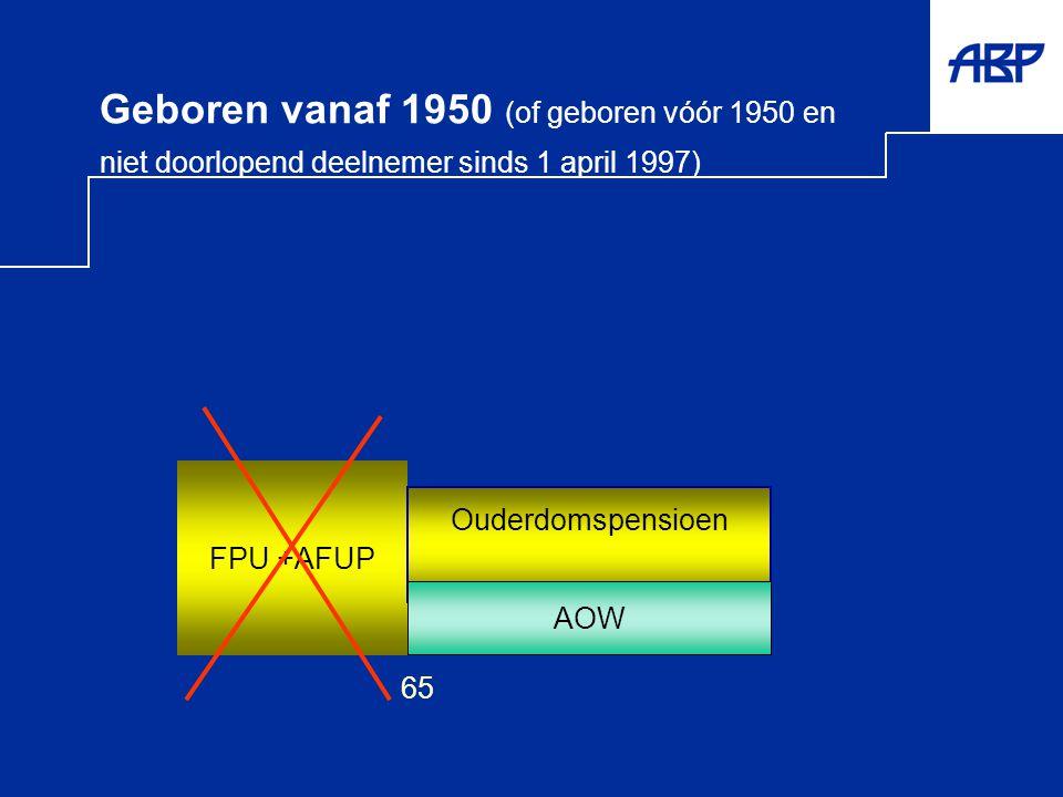 Geboren vanaf 1950 (of geboren vóór 1950 en niet doorlopend deelnemer sinds 1 april 1997)