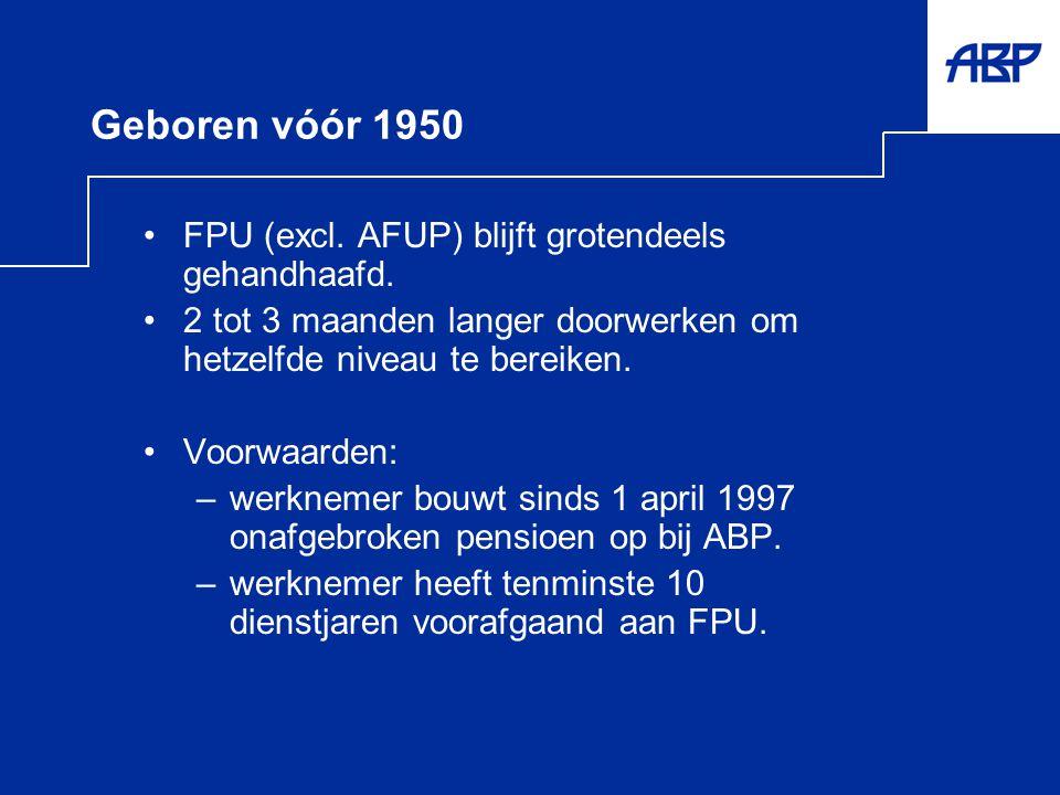 Geboren vóór 1950 FPU (excl. AFUP) blijft grotendeels gehandhaafd.