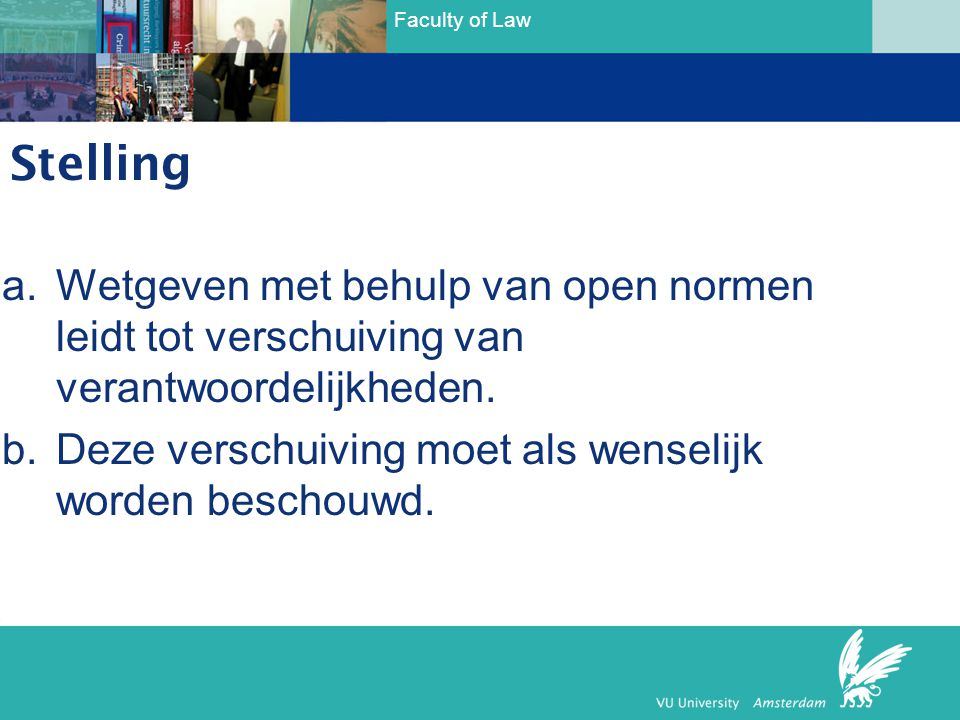 Stelling Wetgeven met behulp van open normen leidt tot verschuiving van verantwoordelijkheden.