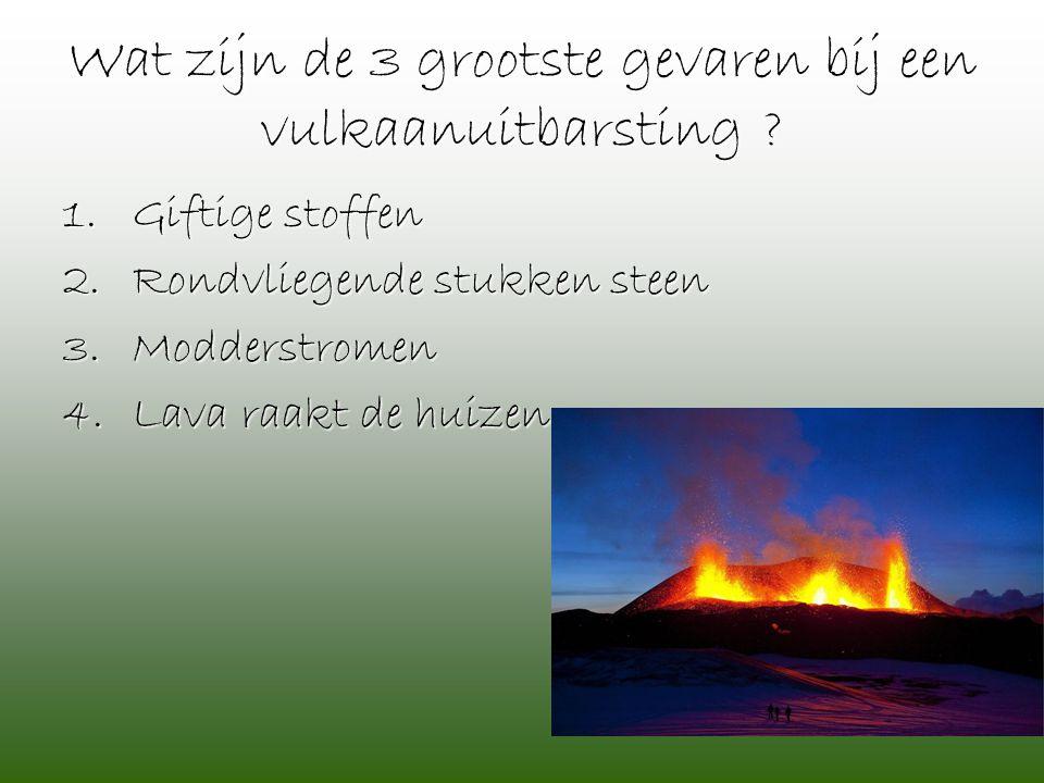 Wat zijn de 3 grootste gevaren bij een vulkaanuitbarsting