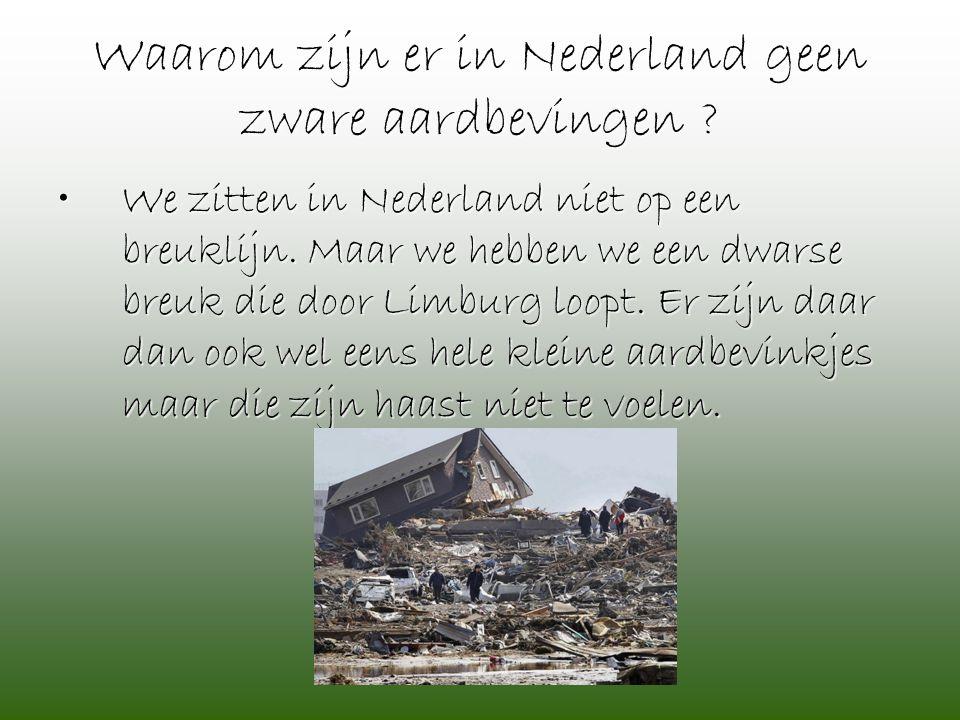 Waarom zijn er in Nederland geen zware aardbevingen