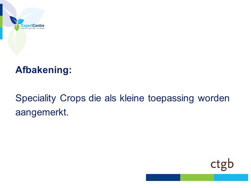 Afbakening: Speciality Crops die als kleine toepassing worden aangemerkt.