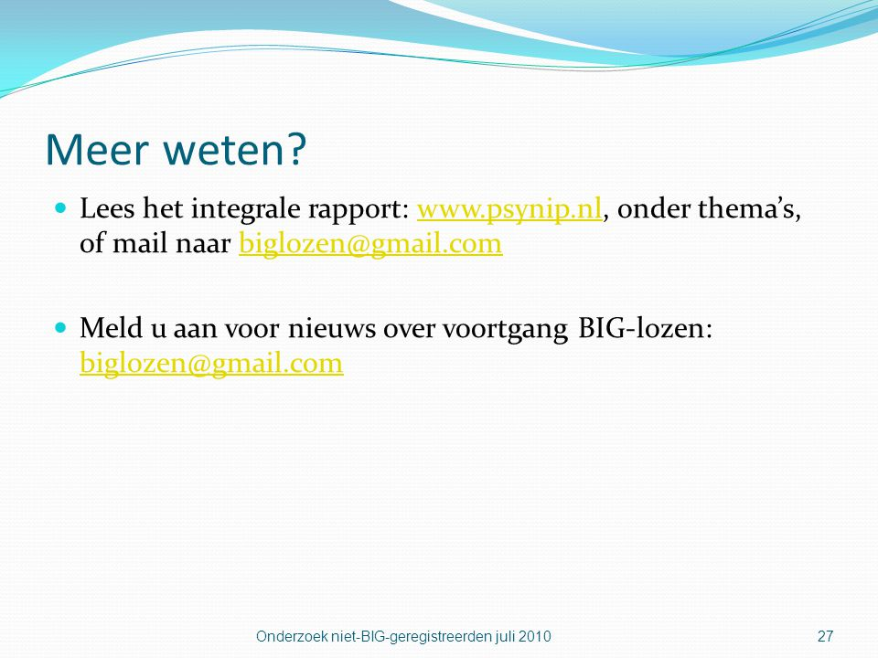 Meer weten Lees het integrale rapport: www.psynip.nl, onder thema's, of mail naar biglozen@gmail.com.