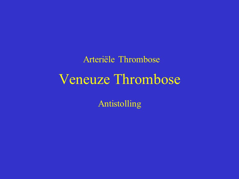 Arteriële Thrombose Veneuze Thrombose Antistolling