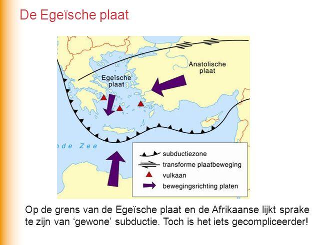De Egeïsche plaat Op de grens van de Egeïsche plaat en de Afrikaanse lijkt sprake te zijn van 'gewone' subductie.