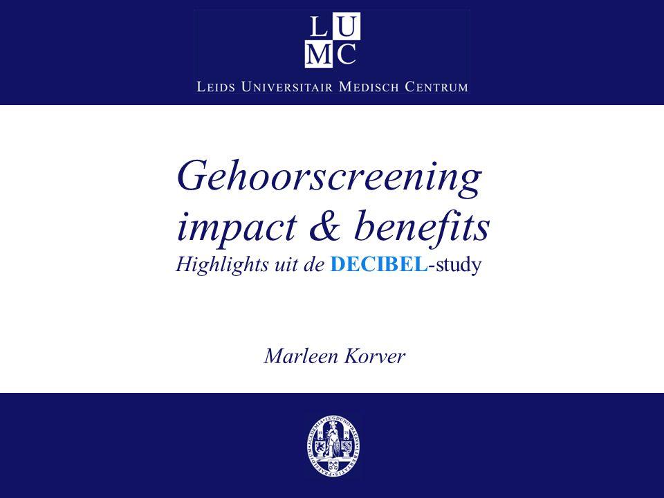 Gehoorscreening impact & benefits Highlights uit de DECIBEL-study