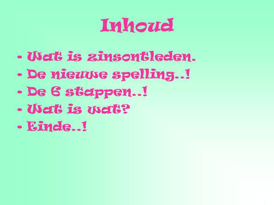 Inhoud Wat is zinsontleden. De nieuwe spelling..! De 6 stappen..!