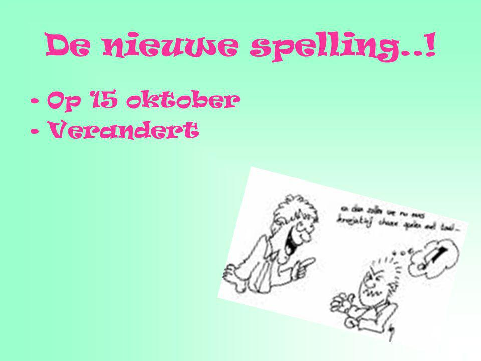 De nieuwe spelling..! Op 15 oktober Verandert
