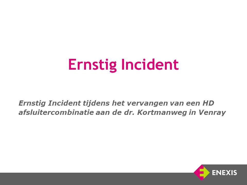 Ernstig Incident Ernstig Incident tijdens het vervangen van een HD afsluitercombinatie aan de dr.