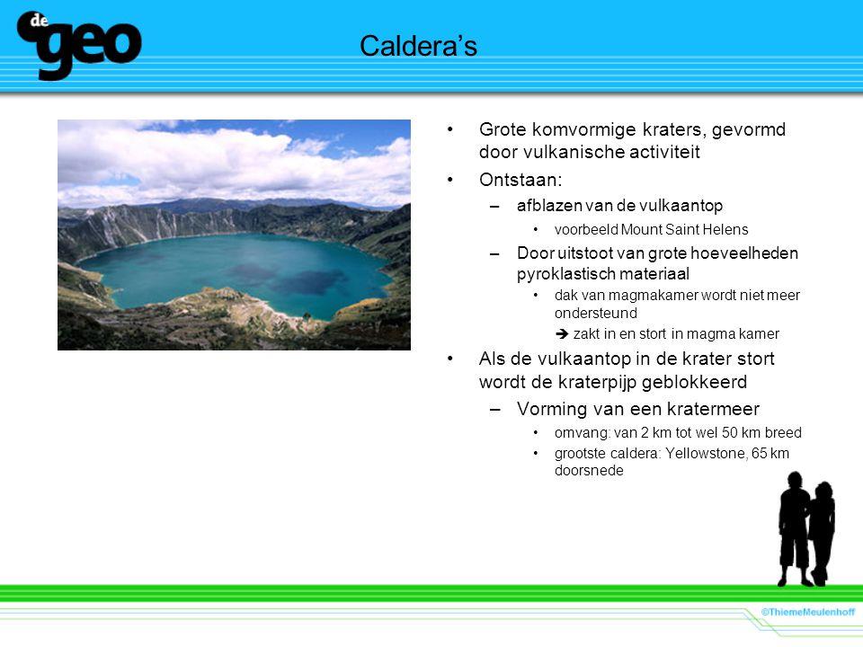 Caldera's Grote komvormige kraters, gevormd door vulkanische activiteit. Ontstaan: afblazen van de vulkaantop.