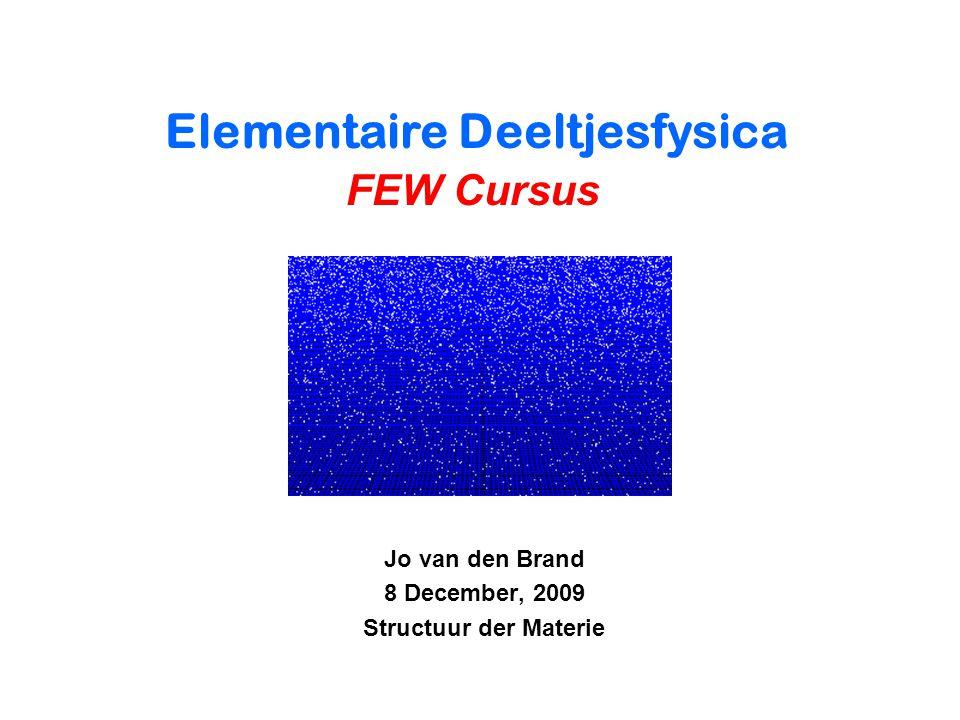 Jo van den Brand 8 December, 2009 Structuur der Materie