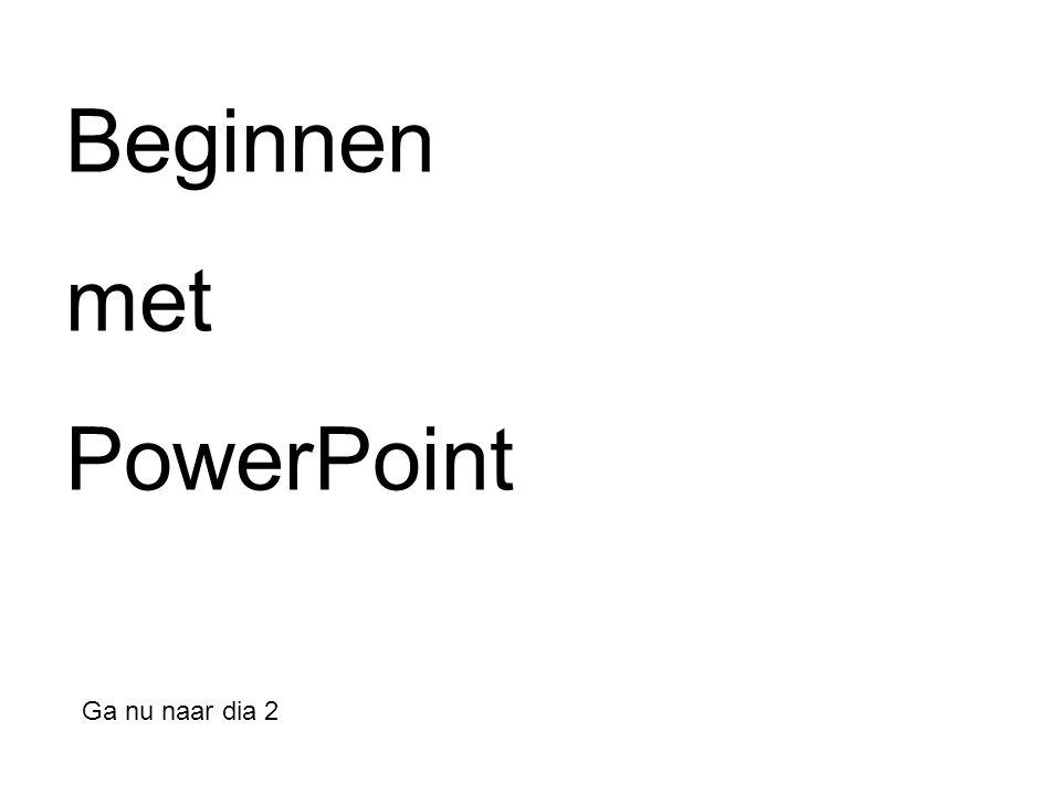 Beginnen met PowerPoint Ga nu naar dia 2