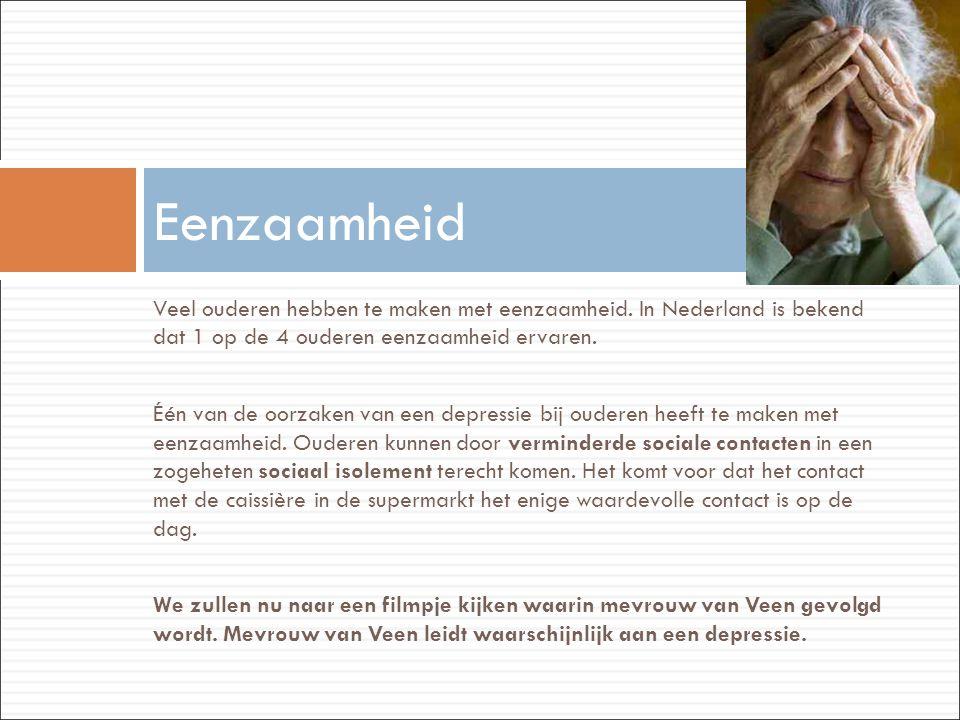 Eenzaamheid Veel ouderen hebben te maken met eenzaamheid. In Nederland is bekend dat 1 op de 4 ouderen eenzaamheid ervaren.