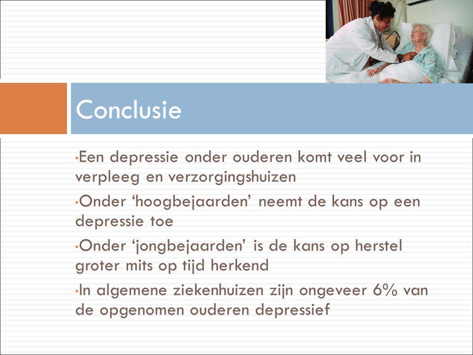 Conclusie Een depressie onder ouderen komt veel voor in verpleeg en verzorgingshuizen. Onder 'hoogbejaarden' neemt de kans op een depressie toe.