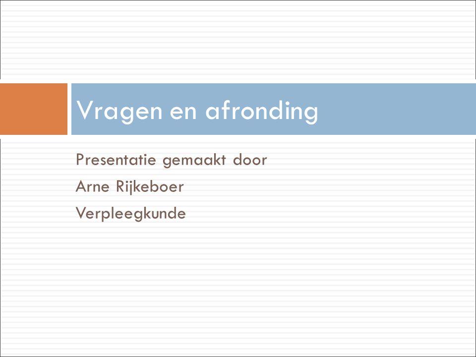 Vragen en afronding Presentatie gemaakt door Arne Rijkeboer