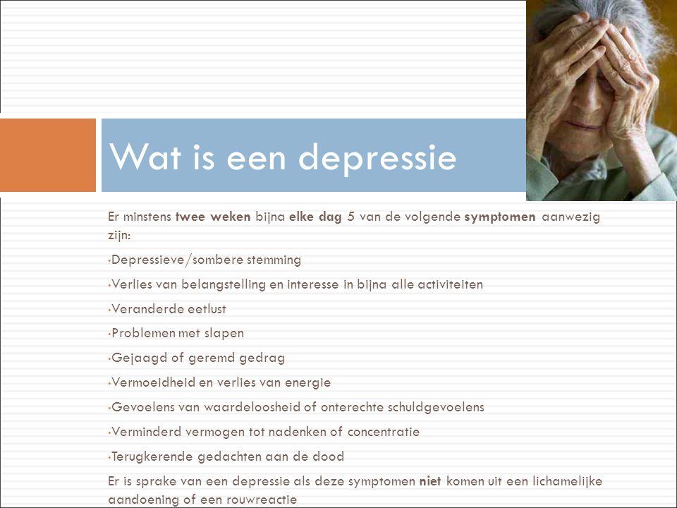 Wat is een depressie Er minstens twee weken bijna elke dag 5 van de volgende symptomen aanwezig zijn:
