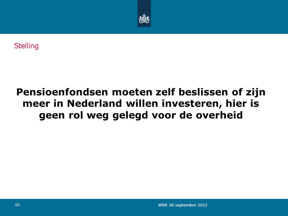 Stelling Pensioenfondsen moeten zelf beslissen of zijn meer in Nederland willen investeren, hier is geen rol weg gelegd voor de overheid.