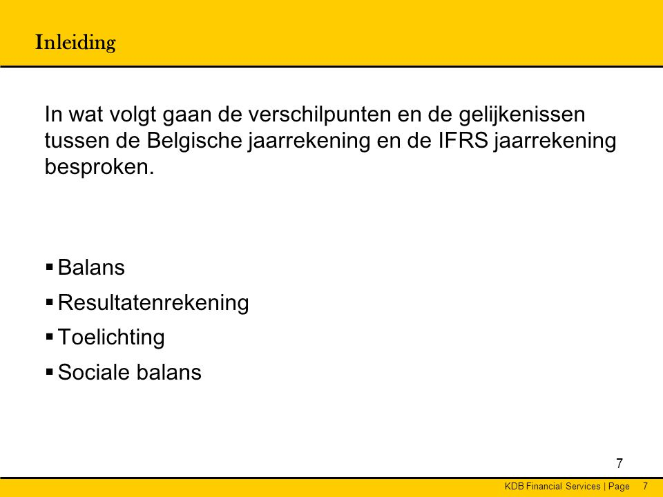 Inleiding In wat volgt gaan de verschilpunten en de gelijkenissen tussen de Belgische jaarrekening en de IFRS jaarrekening besproken.