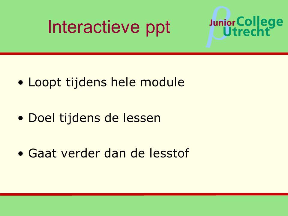 Interactieve ppt Loopt tijdens hele module Doel tijdens de lessen