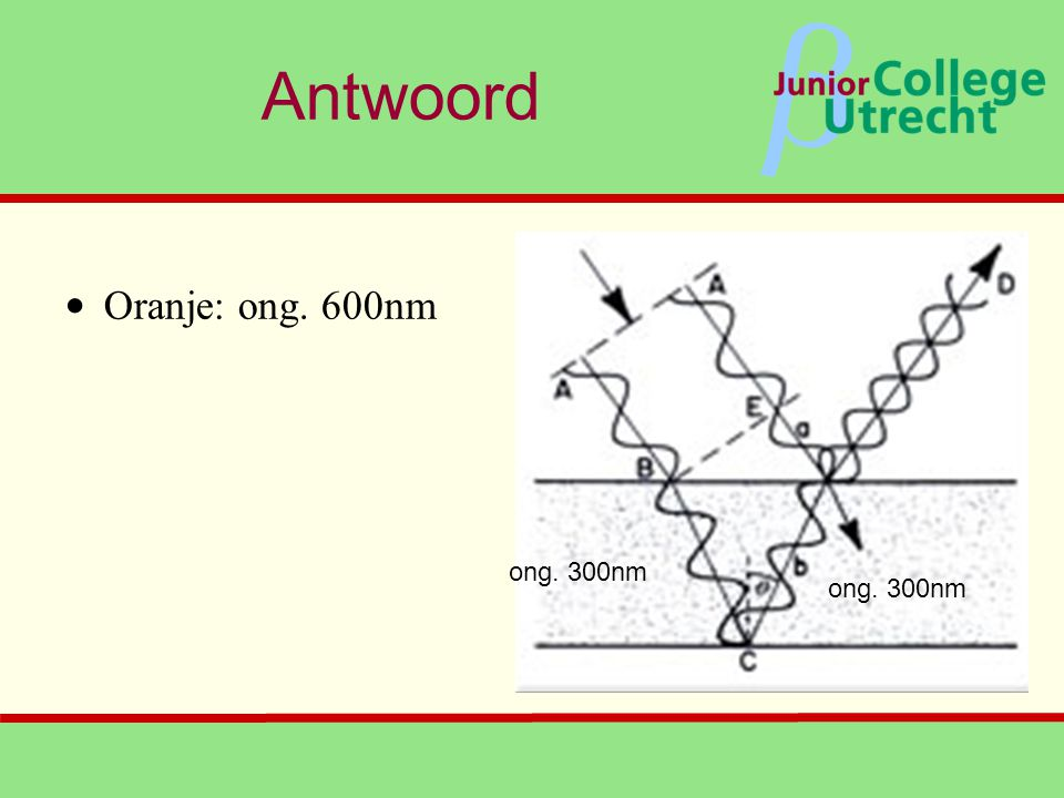 Antwoord Oranje: ong. 600nm ong. 300nm ong. 300nm
