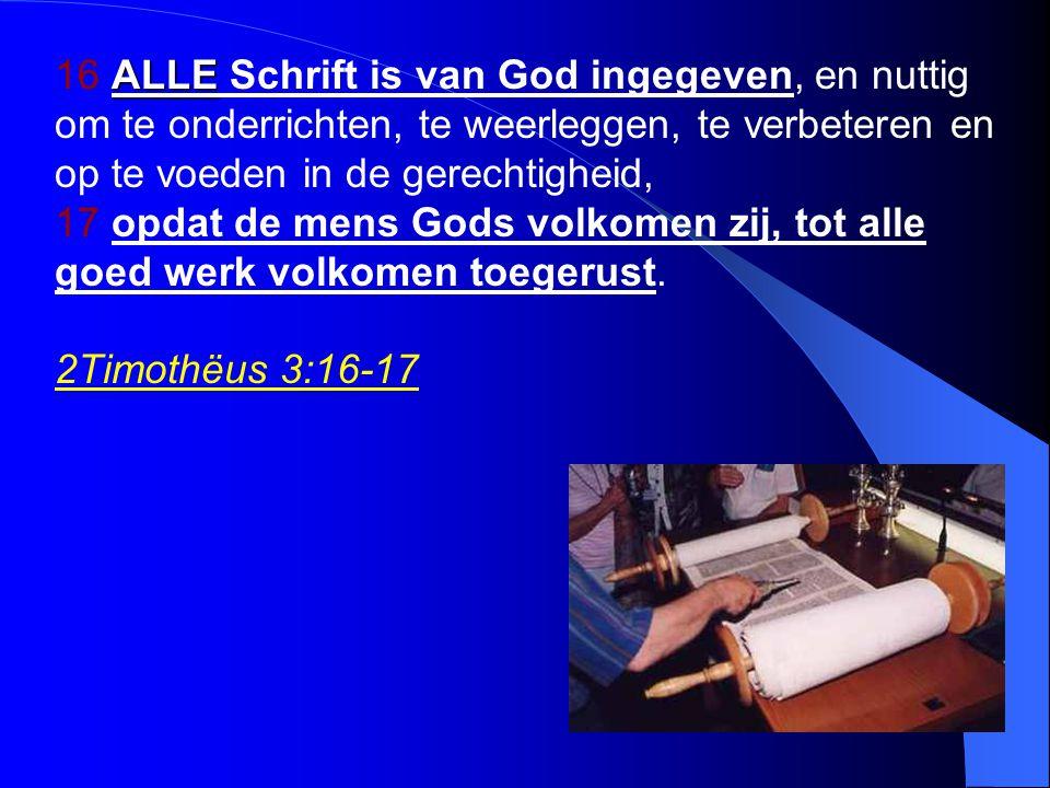 16 ALLE Schrift is van God ingegeven, en nuttig om te onderrichten, te weerleggen, te verbeteren en op te voeden in de gerechtigheid, 17 opdat de mens Gods volkomen zij, tot alle goed werk volkomen toegerust.