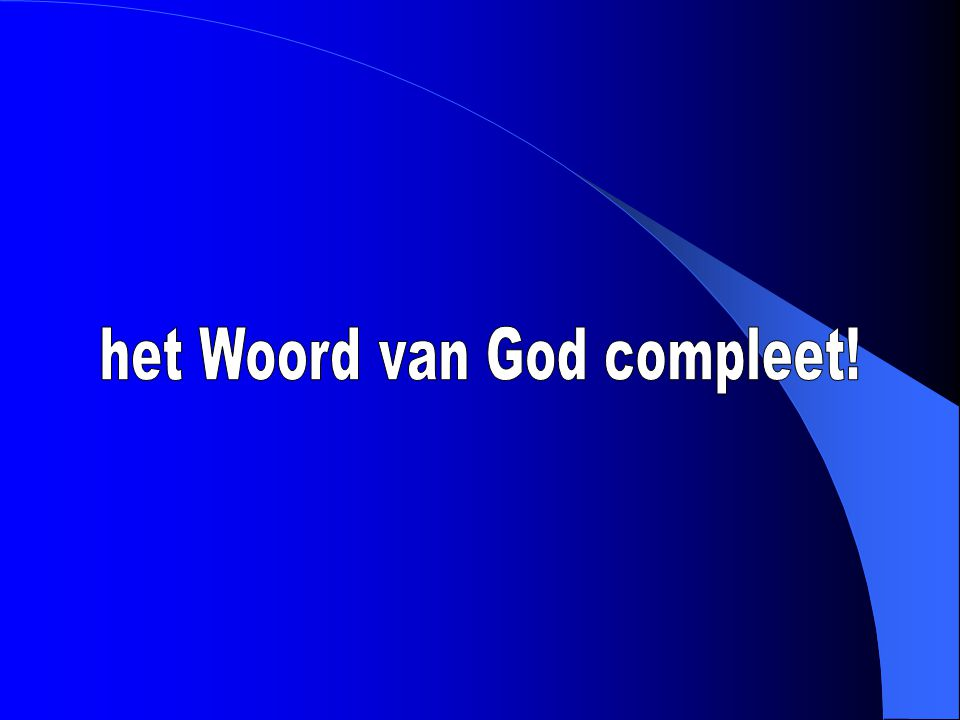 het Woord van God compleet!