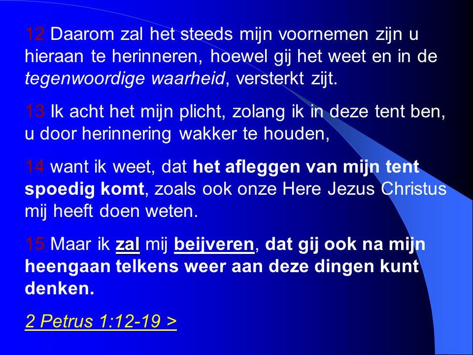 12 Daarom zal het steeds mijn voornemen zijn u hieraan te herinneren, hoewel gij het weet en in de tegenwoordige waarheid, versterkt zijt.