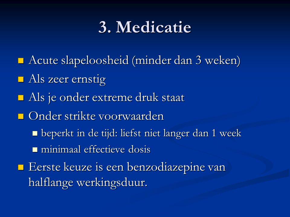 3. Medicatie Acute slapeloosheid (minder dan 3 weken) Als zeer ernstig