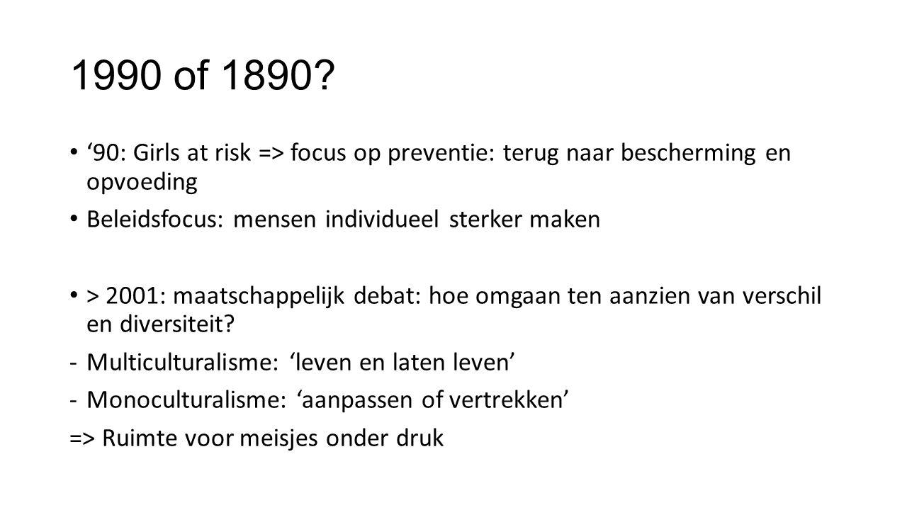 1990 of 1890 '90: Girls at risk => focus op preventie: terug naar bescherming en opvoeding. Beleidsfocus: mensen individueel sterker maken.