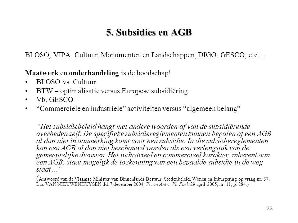 5. Subsidies en AGB BLOSO, VIPA, Cultuur, Monumenten en Landschappen, DIGO, GESCO, etc… Maatwerk en onderhandeling is de boodschap!