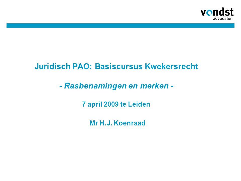 03/04/2017 Juridisch PAO: Basiscursus Kwekersrecht - Rasbenamingen en merken - 7 april 2009 te Leiden Mr H.J.