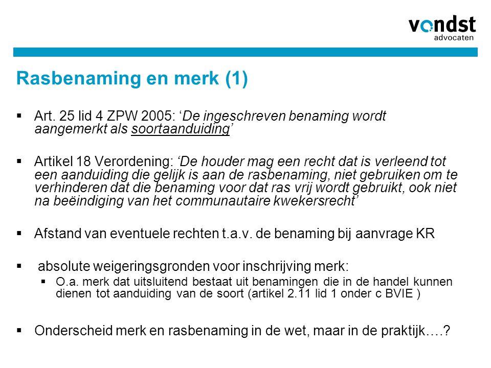 03/04/2017 Rasbenaming en merk (1) Art. 25 lid 4 ZPW 2005: 'De ingeschreven benaming wordt aangemerkt als soortaanduiding'