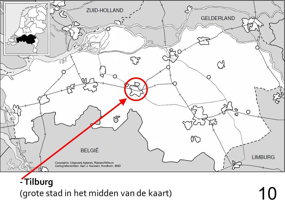 - Tilburg (grote stad in het midden van de kaart) 10