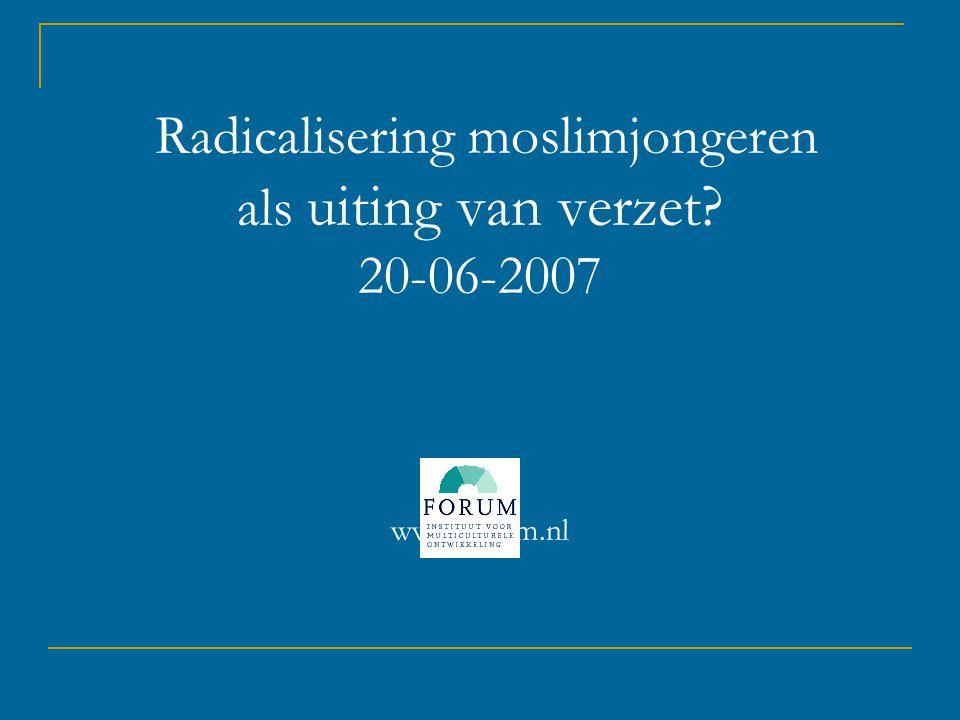 Radicalisering moslimjongeren als uiting van verzet. 20-06-2007 www