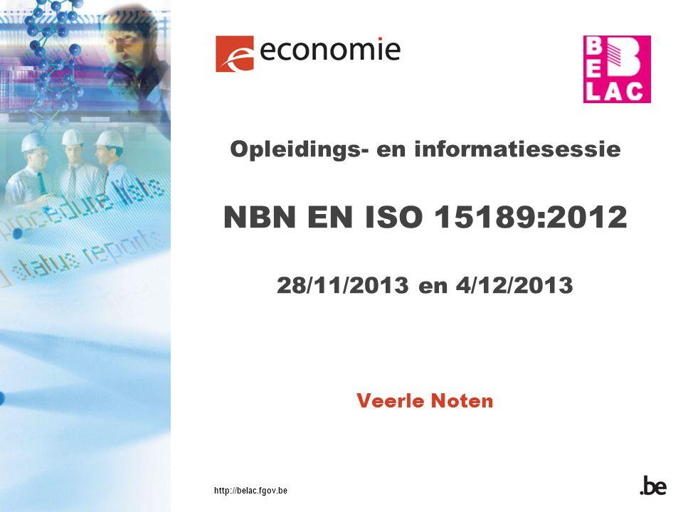 Opleidings- en informatiesessie NBN EN ISO 15189:2012 28/11/2013 en 4/12/2013 Veerle Noten