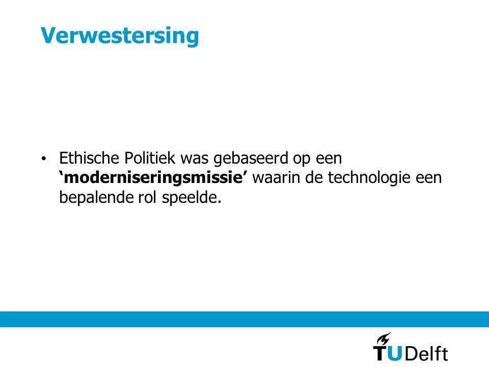 Verwestersing Ethische Politiek was gebaseerd op een 'moderniseringsmissie' waarin de technologie een bepalende rol speelde.